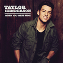 When You Were Mine/Taylor Henderson