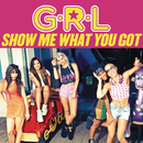 Show Me What You Got/G.R.L.