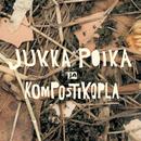 Jukka Poika ja Kompostikopla/Jukka Poika ja Kompostikopla