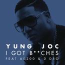 I Got B**ches feat.AE200,D Dro/Yung Joc