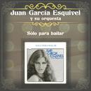 Sólo para Bailar/Juan García Esquivel