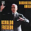 Bandoneón Amigo/Osvaldo Fresedo y su Orquesta Típica
