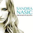 Drowned In Destiny/Sandra Nasic