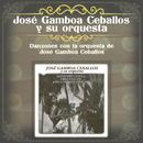Danzones Con la Orquesta de José Gamboa Ceballos/José Gamboa Ceballos y Su Orquesta
