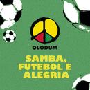 Samba, Futebol e Alegria/Olodum