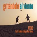 Gritándole al Viento feat.Dalma Maradona,Diego Maradona/Apolo
