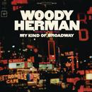 My Kind Of Broadway/Woody Herman