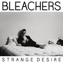 Strange Desire/Bleachers