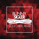 By the Way You Dance (Soul Cartel Remix)/Bunny Sigler
