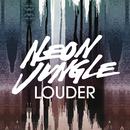 Louder (Remixes)/Neon Jungle