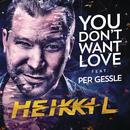You Don't Want Love feat.Per Gessle/Heikki L
