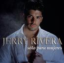 Sólo para Mujeres/Jerry Rivera