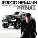 Drink to That All Night (Remix) ([feat. Pitbull]) feat.Pitbull/Jerrod Niemann