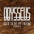 Used to Be My Friend (Remixes) - EP feat.Ruby Goe/Odysseus