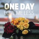 Love Me Less/One Day