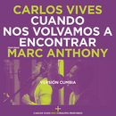 Cuando Nos Volvamos a Encontrar (Versión Cumbia) feat.Marc Anthony/Carlos Vives