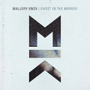 Ghost in the Mirror/Mallory Knox