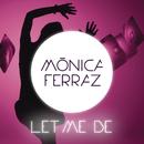 Let Me Be/Monica Ferraz