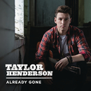 Already Gone/Taylor Henderson