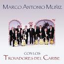 Marco Antonio Muñíz Con los Trovadores del Caribe/Marco Antonio Muñíz