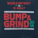 Bump & Grind 2014 (Radio Edit)/Waze & Odyssey & R. Kelly