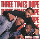 Original Stylin'/Three Times Dope