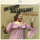 Oh Glory Hallelujah!: The Sensational Gospel Singer/Bessie Griffin