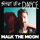Shut Up and Dance/WALK THE MOON