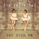 You Ruin Me/The Veronicas
