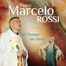 O Tempo de Deus/Padre Marcelo Rossi