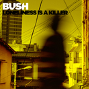 Loneliness is A Killer/Bush