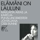 Elämäni on lauluni/Marjatta Airas ja Karelia Puhallinorkesteri ja Ossi Runne
