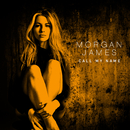 Call My Name/Morgan James