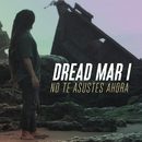 No Te Asustes Ahora/Dread Mar I