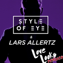 Love Looks (Remixes)/Style Of Eye & Lars Allertz