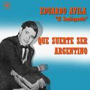 Qué Suerte Ser Argentino/Eduardo Avila