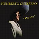 Pásale/Humberto Guerrero