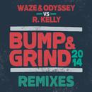 Bump & Grind 2014 (Remixes)/Waze & Odyssey & R. Kelly