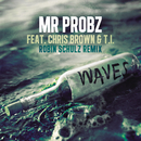 Waves (feat. Chris Brown & T.I. (Robin Schulz Remix))/Mr. Probz