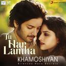 """Tu Har Lamha (From """"Khamoshiyan"""")/Bobby-Imran & Arijit Singh"""