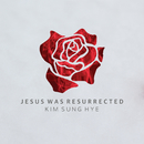 Jesus Was Resurrected/Kim Sung Hye