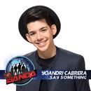 Say Something (La Banda Performance)/Yoandri Cabrera