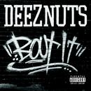 Bout It/Deez Nuts