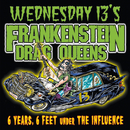 6 Years, 6 Feet Under The Influence (Re-Issue)/Wednesday 13's Frankenstein Drag Queens