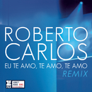 Eu Te Amo, Te Amo, Te Amo (Remix Leo Breanza)/Roberto Carlos