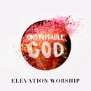 Unstoppable God (Radio Mix)/Elevation Worship