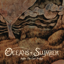 Suffer the Last Bridge/Oceans of Slumber