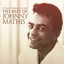 It's Not For Me To Say: The Best Of Johnny Mathis/Johnny Mathis