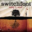 Nothing Is Sound/Switchfoot