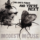 No One's First, And You're Next/Modest Mouse